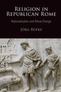 Religion in Republican Rome : Rationalization and Ritual Change