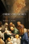 Christ Circumcised: A Study in Early Christian History and Difference (Divinations: Rereadin...