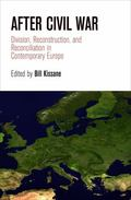 After Civil War : Division, Reconstruction, and Reconciliation in Contemporary Europe