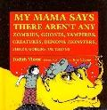 My Mama Says There Aren't Any Zombies, Ghosts, Vampires, Demons, Monsters, Fiends, Goblins, ...