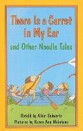 There Is a Carrot in My Ear and Other Noodle Tales
