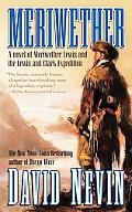 Meriwether A Novel Of Meriweather Lewis And The Lewis & Clark Expedition