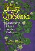 Bridge of Quiescence Experiencing Tibetan Buddhist Meditation