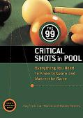 99 Critical Shots in Pool Everything You Need to Know to Learn and Master the Game