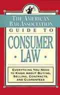American Bar Association Guide to Consumer Law: Everything You Need to Know about Buying, Se...