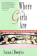 Where the Girls Are Growing Up Female With the Mass Media