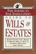 American Bar Association Guide to Wills and Estates Everything You Need to Know About Wills,...