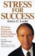 Stress for Success: The Proven Program for Transforming Stress into Positive Energy at Work