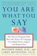 You Are What You Say The Proven Program That Uses the Power of Language to Combat Stress, Anger, and Depression