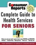 Consumer Reports Complete Guide to Health Services for Seniors What Your Family Needs to Kno...