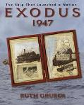 Exodus 1947: The Ship That Launched a Nation - Ruth Gruber