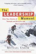 Leadership Moment Nine True Stories of Triumph and Disaster and Their Lessons for Us All