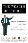 Wealth of Choices: How the New Economy Puts Power in Your Hands and Money in Your Pocket