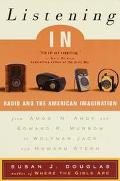 Listening in: Radio and the American Imagination, from Amos 'n' Andy and Edward R. Murrow to...
