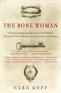 Bone Woman A Forensic Anthropologist's Search for Truth in the Mass Graves of Rwanda, Bosnia...