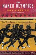 Naked Olympics The True Story of the Ancient Games