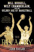 Rivalry Bill Russell, Wilt Chamberlain, and the Golden Age of Basketball