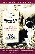 Dogs Of Bedlam Farm An Adventure With Sixteen Sheep, Three Dogs, Two Donkeys, And Me