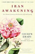 Iran Awakening One Woman's Journey to Reclaim Her Life and Country