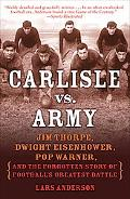Carlisle vs. Army: Jim Thorpe, Dwight Eisenhower, Pop Warner, and the Forgotten Story of Foo...
