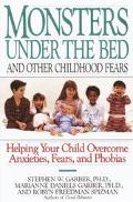 Monsters Under the Bed and Other Childhood Fears Helping Your Child Overcome Anxieties, Fear...