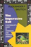 Imperative Call A Naturalist's Quest in Temperate and Tropical America