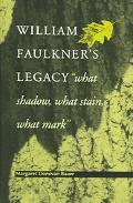 William Faulkner's Legacy What Shadow, What Stain, What Mark