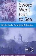 The Sword Went Out to Sea: (Synthesis of a Dream), by Delia Alton