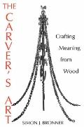 Carver's Art Crafting Meaning from Wood