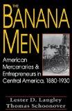The Banana Men: American Mercenaries and Entrepreneurs in Central America, 1880-1930
