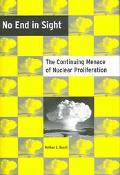 No End in Sight The Continuing Menace of Nuclear Proliferation