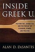 Inside Greek U. Fraternities, Sororities, and the Pursuit of Pleasure, Power, and Prestige