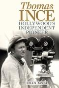Thomas Ince : Hollywood's Independent Pioneer
