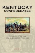 Kentucky Confederates : Secession, Civil War, and the Jackson Purchase