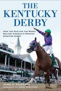 Kentucky Derby : How the Run for the Roses Became America's Premier Sporting Event