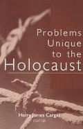 Problems Unique to the Holocaust