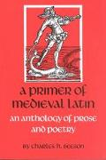 Primer of Medieval Latin An Anthology of Prose and Poetry