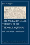 Metaphysical Thought of Thomas Aquinas From Finite Being to Uncreated Being