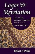Logos & Revelation: Ibn 'Arabi, Meister Eckhart, and Mystical Hermeneutics
