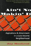 Ain't No Makin' It: Aspirations and Attainment in a Low-Income Neighborhood, Vol. 2