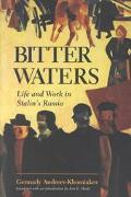 Bitter Waters Life and Work in Stalin's Russia