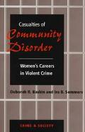 Casualties of Community Disorder Women's Careers in Violent Crime