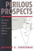 Perilous Prospects The Peace Process and the Arab-Israeli Military Balance