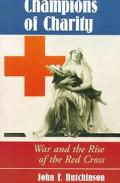 Champions of Charity War and the Rise of the Red Cross