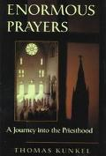 Enormous Prayers: A Journey into the Priesthood - Thomas Kunkel - Hardcover