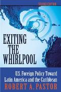Exiting the Whirlpool U.S. Foreign Policy Toward Latin America and the Caribbean