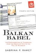 Balkan Babel The Disintegration of Yugoslavia from the Death of Tito to the Fall of Milosevic