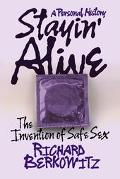 Stayin' Alive The Invention of Safe Sex a Personal History