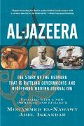 Al-Jazeera The Story of the Network That Is Rattling Governments and Redefining Modern Journalism