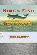 King Of Fish The Thousand-Year Run Of Salmon